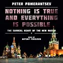Nothing Is True and Everything Is Possible: The Surreal Heart of the New Russia Audiobook by Peter Pomerantsev Narrated by Antony Ferguson