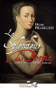 La splendeur des Borgia, tome 2 : Les soupers du Vatican par Henri Pigaillem