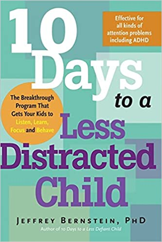10 Days to a Less Distracted Child: The Breakthrough Program that