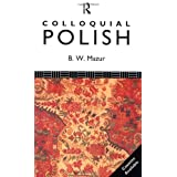 Colloquial Polish: The Complete Course for Beginners: A Complete Language Course (Colloquial Series)by Boleslaw W. Mazur