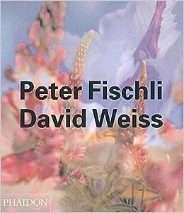 peter fischli david weiss contemporary artists phaidon