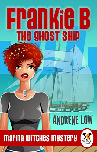 Frankie B - The Ghost Ship - A paranormal witch cozy mystery (Marina Witches Mysteries Book 1)