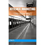 Affiliate Marketing: (The Right Way) (Internet Marketing Book 4)