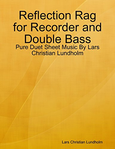 Reflection Rag for Recorder and Double Bass - Pure Duet Sheet Music By Lars Christian Lundholm ()