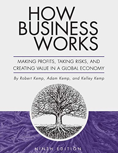 How Business Works: Making Profits, Taking Risks, and Creating Value in a Global Economy