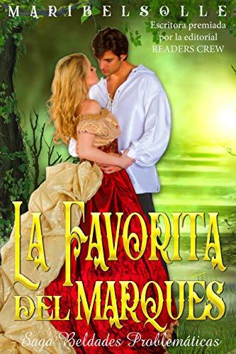 La favorita del Marqués: Saga Beldades problemáticas (Novela histórica romántica) (Spanish Edition)