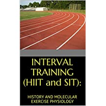 INTERVAL TRAINING (HIIT and SIT):: HISTORY AND MOLECULAR EXERCISE PHYSIOLOGY