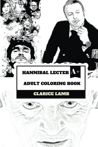 Hannibal Lecter Adult Coloring Book: Cannibalistic Serial Killer and Doctor of Psychiatry, Best Movie Villain and Pop Icon Inspired Adult Coloring Book (Hannibal Lecter Books)