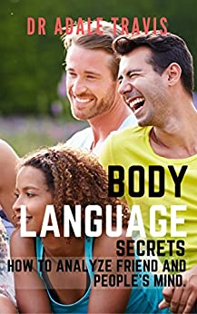 Body Language's Secrets: How to analyze friend and people's mind. by [Travis, Dr Adale]