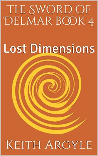 The Sword Of Delmar Book 4 Lost Dimensions Kindle Edition