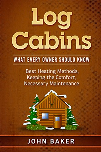 Log Cabins: What Every Owner Should Know by [Baker, John]