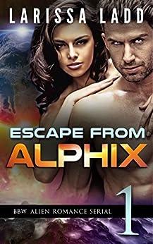 Escape from Alphix Part 1: A BBW Alien Romance Serial by [Ladd, Larissa]