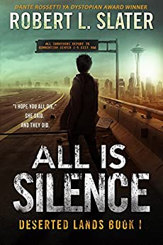 All Is Silence: Post-Apocalyptic Young Adult (Deserted Lands Book 1) (English Edition) de [Slater, Robert L.]