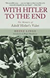 With Hitler to the End: The Memoirs of Adolf Hitler's Valet Tra Edition by Linge, Heinz, Moorhouse, Roger (2014) Paperback