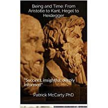 """Being and Time: From Aristotle to Kant, Hegel to Heidegger: """"Succinct, insightful, deeply informed"""""""