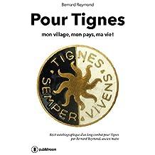 Pour Tignes: Mon village, mon pays, ma vie ! (French Edition)