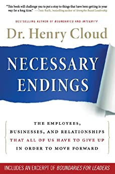 Necessary Endings: The Employees, Businesses, and Relationships That All of Us Have to Give Up in Order to Move Forward by [Cloud, Henry]