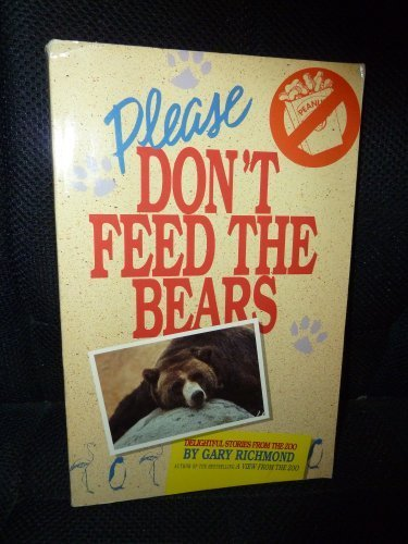 Please Don't Feed the Bears: Delightful Stories from the Zoo