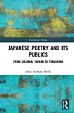 "Dean Anthony Brink, ""Japanese Poetry and its Publics: From Colonial Taiwan to Fukushima"" (Routledge, 2018)"