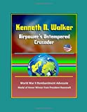 img - for Kenneth N. Walker: Airpower's Untempered Crusader - World War II Bombardment Advocate, Medal of Honor Winner from President Roosevelt book / textbook / text book