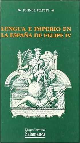 Lengua e imperio en la España de Felipe IV: Premio Nebrija 1993 Estudios históricos y geográficos: Amazon.es: Elliott, John H.: Libros