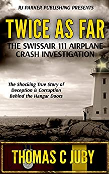 Twice as Far: The True Story of SwissAir Flight 111 Airplane Crash Investigation by [Juby, Thomas C.]