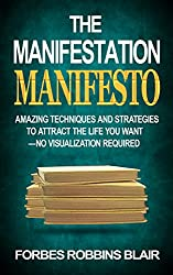 The Manifestation Manifesto: Amazing Techniques and Strategies to Attract the Life You Want - No Visualization Required (Amazing Manifestation Strategies ... the Life You Want Book 1) (English Edition)