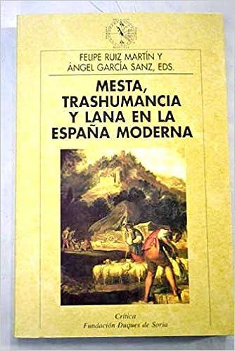 MESTA, TRASHUMANCIA Y LANA EN LA ESPAÑA MODERNA: Amazon.es: RUIZ MARTIN, FELIPE Y GARCIA SANZ, ANGEL: Libros