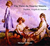 The Three Du Maurier Sisters: Daphne, Angela & Jeanne by Michael Williams (2012-05-01)