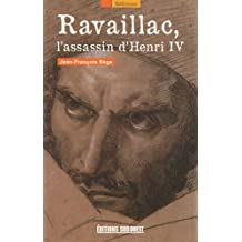 RAVAILLAC, L'ASSASSIN D'HENRY IV