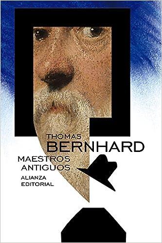 Maestros Antiguos El Libro De Bolsillo - Bibliotecas De Autor - Biblioteca Bernhard: Amazon.es: Thomas Bernhard, Miguel Sáenz: Libros