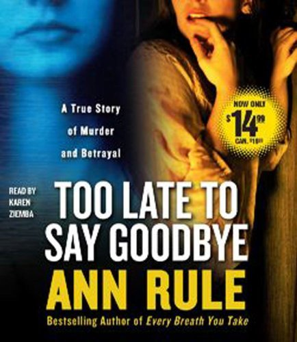 (TOO LATE TO SAY GOODBYE BY RULE, ANN)Too Late to Say Goodbye: A True Story of Murder and Betrayal[compact disc] ON 12-Oct-2010 ebook