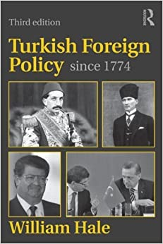 Turkish Foreign Policy since 1774 by William Hale (23-Aug-2012)