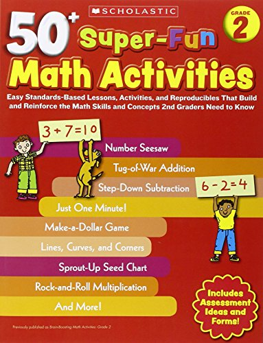 - 50+ Super-Fun Math Activities: Grade 2: Easy Standards-Based Lessons, Activities, and Reproducibles That Build and Reinforce the Math Skills and Concepts 2nd Graders Need to Know