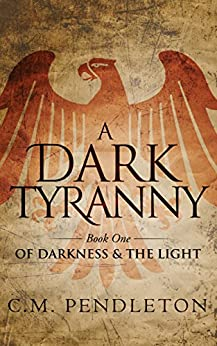 A Dark Tyranny (Of Darkness & the Light Book 1) by [Pendleton, C.M.]