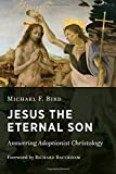 Image of Jesus the Eternal Son: Answering Adoptionist Christology