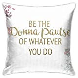 JACHE Be The Donna Paulsen of Whatever You Do Decorative Throw Pillow Covers for Sofa Couch Cushion Pillow Cases 18x18 Inch