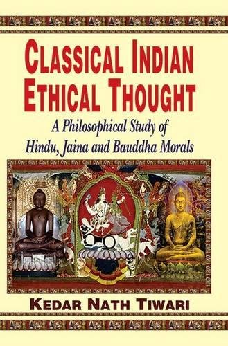 Classical Indian Ethical Thought: A Philosophical Study of Hindu; Jaina and Bauddha Morals