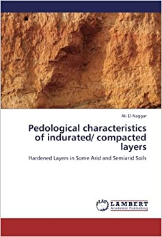 Pedological characteristics of indurated/ compacted layers: Hardened Layers in Some Arid and Semiarid Soils