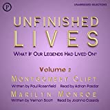 Unfinished Lives: What If Our Legends Lived On? Volume 2: Montgomery Clift and Marilyn Monroe