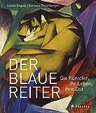 Der Blaue Reiter: Die Künstler, ihr Leben, ihre Zeit