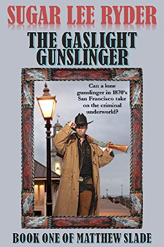 The Gaslight Gunslinger: Book One of Matthew Slade (Gunslinger Matthew Slade 1) by [Ryder, Sugar Lee]