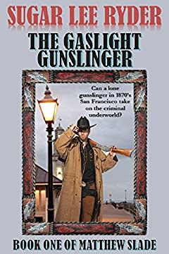 The Gaslight Gunslinger: Book One of Matthew Slade (Gunslinger Matthew Slade 1)