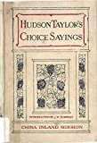james d taylor - HUDSON TAYLOR'S CHOICE SAYINGS: A Compilation from His Writings and Addresses