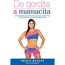 De gordita a mamacita / From FAT to FAB. A complete diet and exercise/fitness plan to become irresistibly healthy.: Un completo plan de alimentación y ... irresistiblemente sana (Spanish Edition)