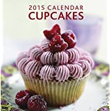 2015 Calendar: Cupcakes: 12-Month Calendar Featuring Wonderful Cakes With Recipes, And Space In Write In Key Events