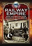 Railway Empire: How the British Gave Railways to the World