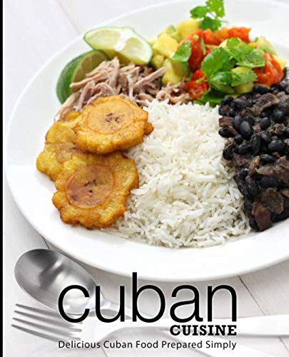 Cuban Cuisine: Delicious Cuban Food Prepared Simply (2nd Edition) by BookSumo Press