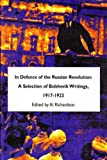 In Defence of the Russian Revolution : A Selection of Bolshevik Writings, 1917-1923, , 1899438025