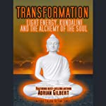 Transformation: Light Energy, Kundalini and the Alchemy of the Soul | Adrian Gilbert